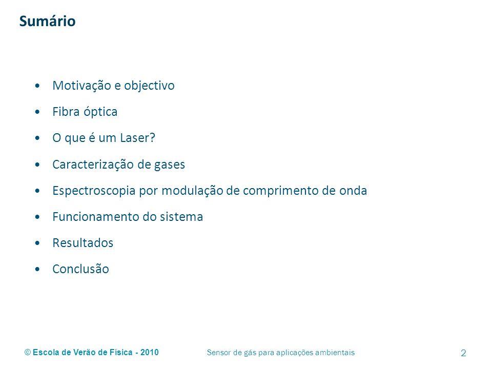 © Escola de Verão de Física - 2010 Sumário Motivação e objectivo Fibra óptica O que é um Laser? Caracterização de gases Espectroscopia por modulação d