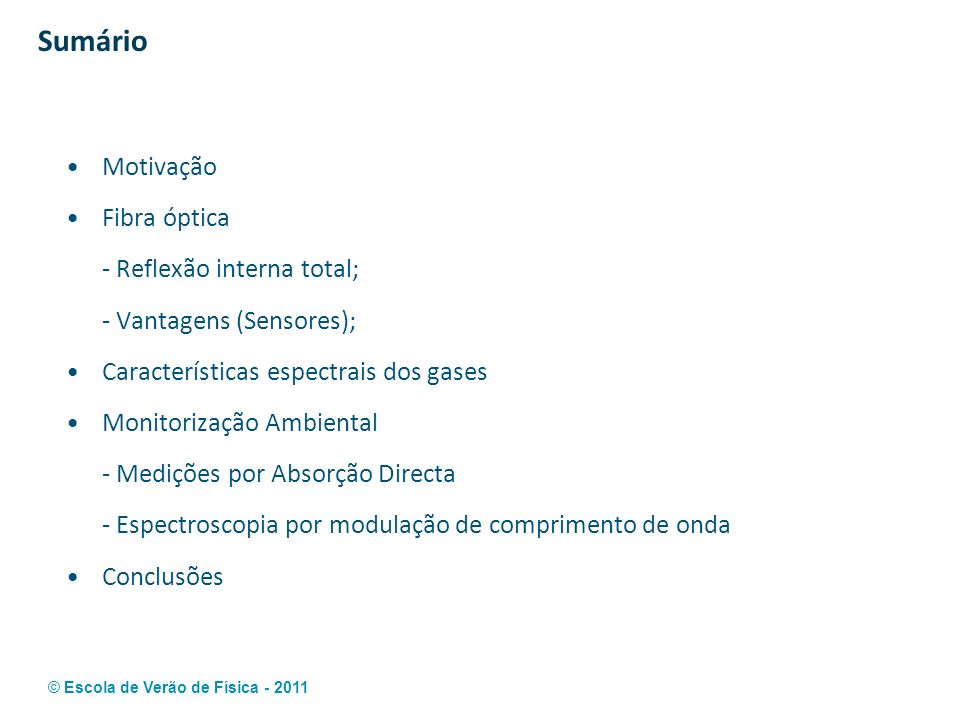 © Escola de Verão de Física - 2011 Sumário Motivação Fibra óptica - Reflexão interna total; - Vantagens (Sensores); Características espectrais dos gas