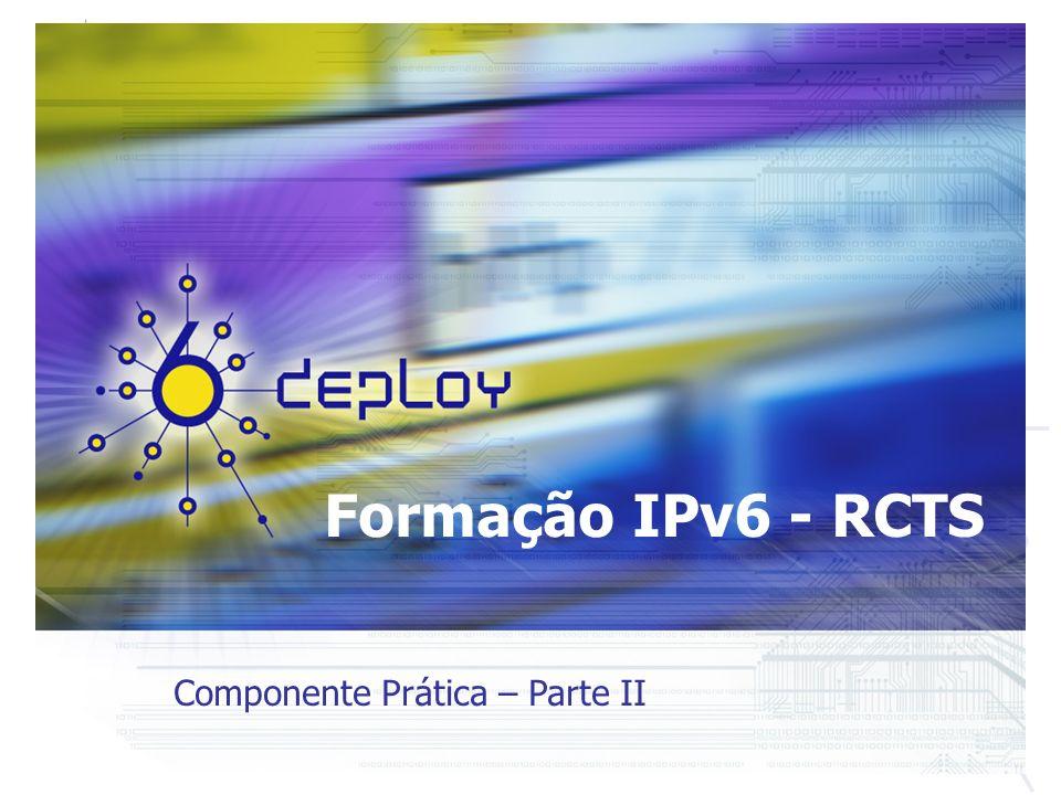 Formação IPv6 - RCTS Componente Prática – Parte II