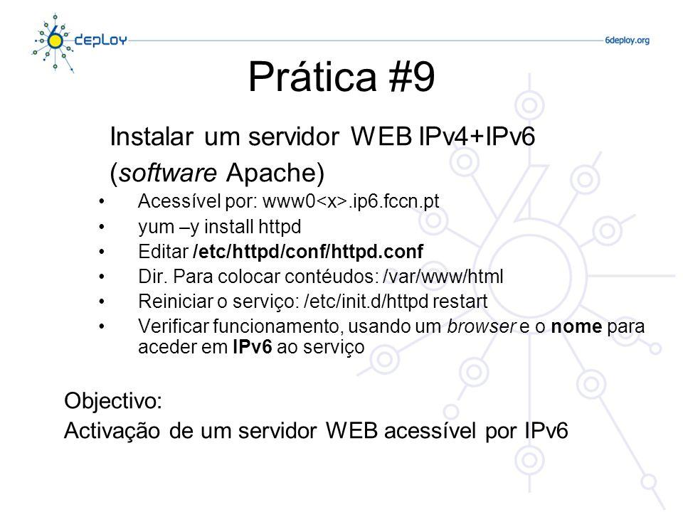 Prática #9 Instalar um servidor WEB IPv4+IPv6 (software Apache) Acessível por: www0.ip6.fccn.pt yum –y install httpd Editar /etc/httpd/conf/httpd.conf Dir.