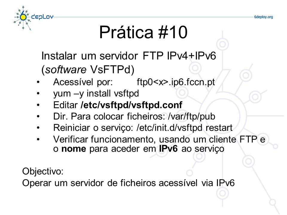 Prática #10 Instalar um servidor FTP IPv4+IPv6 (software VsFTPd) Acessível por: ftp0.ip6.fccn.pt yum –y install vsftpd Editar /etc/vsftpd/vsftpd.conf Dir.