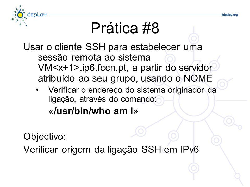 Prática #8 Usar o cliente SSH para estabelecer uma sessão remota ao sistema VM.ip6.fccn.pt, a partir do servidor atribuído ao seu grupo, usando o NOME