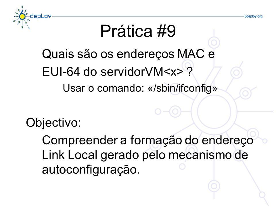 Prática #9 Quais são os endereços MAC e EUI-64 do servidorVM ? Usar o comando: «/sbin/ifconfig» Objectivo: Compreender a formação do endereço Link Loc
