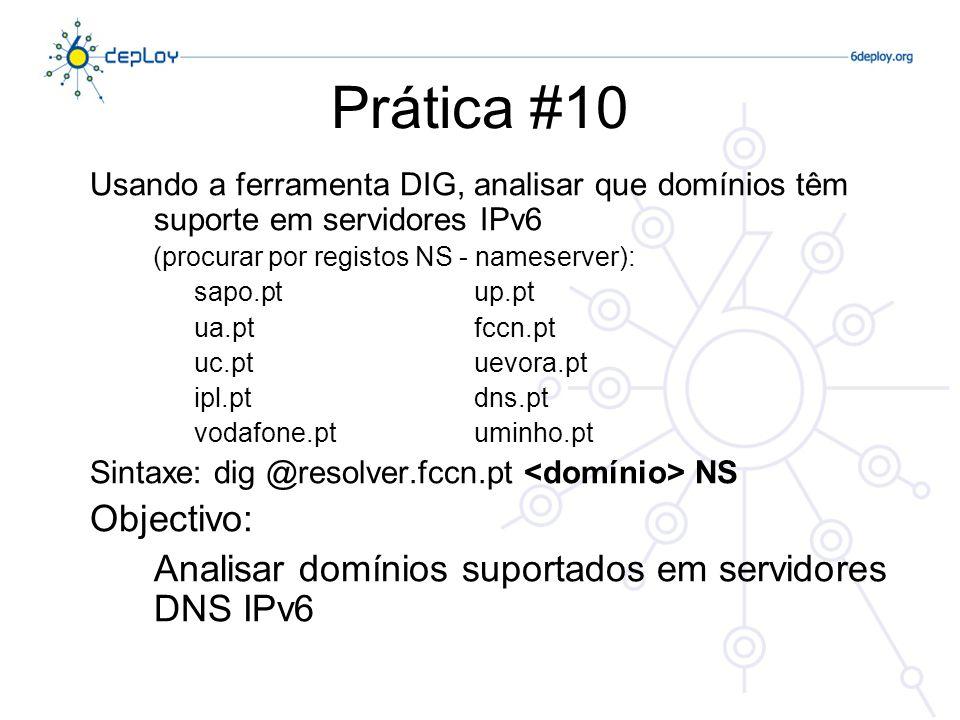 Prática #10 Usando a ferramenta DIG, analisar que domínios têm suporte em servidores IPv6 (procurar por registos NS - nameserver): sapo.ptup.pt ua.ptf