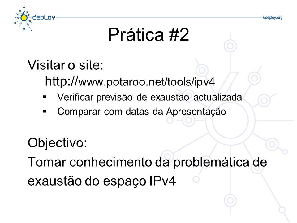 Prática #3 Activar IPv6 nos próprios portáteis (WinXP) – caso ainda não esteja activo Run, «cmd» «ipv6 install» Verificar endereços IPv6 com o comando «ipconfig» Identificar o respectivo default gateway IPv6, se existir Objectivo: Activar IPv6 no sistema operativo