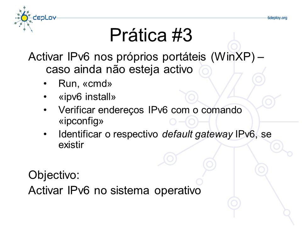 Prática #3 Activar IPv6 nos próprios portáteis (WinXP) – caso ainda não esteja activo Run, «cmd» «ipv6 install» Verificar endereços IPv6 com o comando