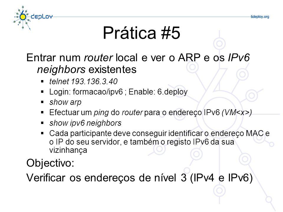 Prática #5 Entrar num router local e ver o ARP e os IPv6 neighbors existentes telnet 193.136.3.40 Login: formacao/ipv6 ; Enable: 6.deploy show arp Efe