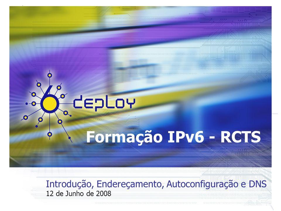 Formação IPv6 - RCTS Introdução, Endereçamento, Autoconfiguração e DNS 12 de Junho de 2008