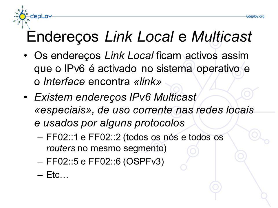 Endereços Link Local e Multicast Os endereços Link Local ficam activos assim que o IPv6 é activado no sistema operativo e o Interface encontra «link»
