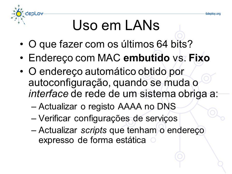 Uso em LANs O que fazer com os últimos 64 bits? Endereço com MAC embutido vs. Fixo O endereço automático obtido por autoconfiguração, quando se muda o