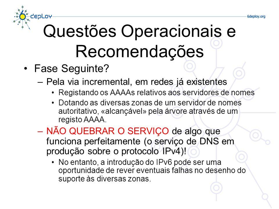 Questões Operacionais e Recomendações Fase Seguinte? –Pela via incremental, em redes já existentes Registando os AAAAs relativos aos servidores de nom
