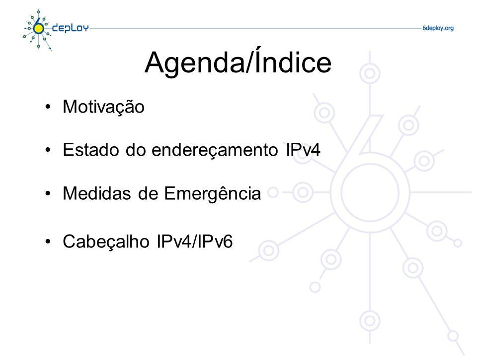 Agenda/Índice Motivação Estado do endereçamento IPv4 Medidas de Emergência Cabeçalho IPv4/IPv6