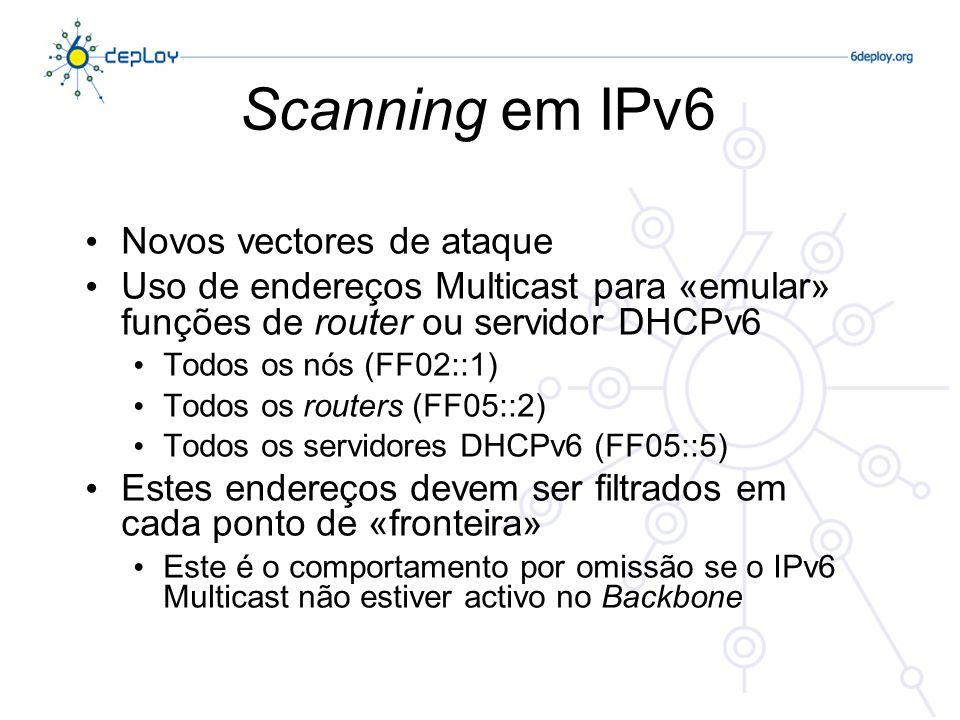 Spoofing em IPv6 A maior agregação que é possível com o IPv6, torna menos complexa a filtragem para impedir o spoofing em pontos estratégicos da rede O aspecto negativo tem a ver com os últimos 64 bits –Para identificar um utilizador através de um endereço IPv6, seria necessário manter constantemente o mapeamento entre endereços IPv6 e endereços MAC