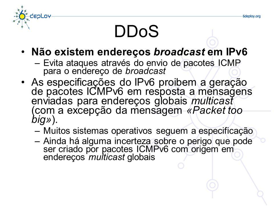 Mitigação de DDoS em IPv6 Ter a certeza que os sistemas implementam o descrito no RFC 4443 Implementar filtragens recomendadas nos RFCs 2827 e 3704, à entrada do sistema autónomo Implementar filtragem à entrada de pacotes IPv6 com endereços de origem IPv6 multicast na rede local