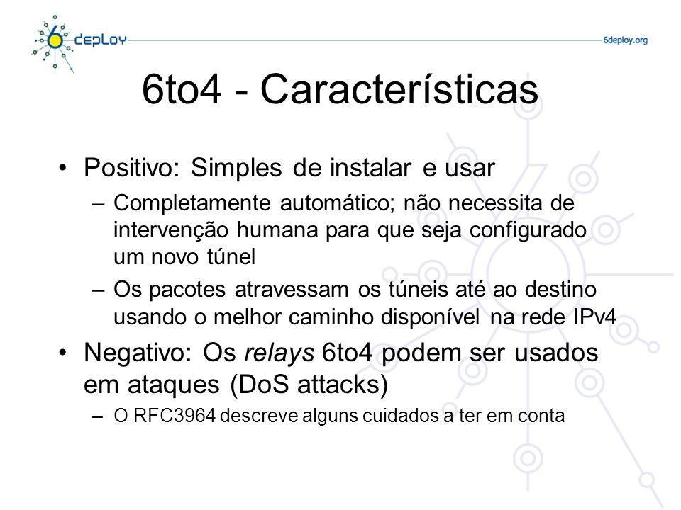 6to4 Relay Um router que seja um 6to4 Relay possui um endereço 6to4 mas também um endereço no mundo IPv6 Dois casos a considerar: –Pacotes IPv6 enviados de um «site» 6to4 para um destino no mundo IPv6 (fora de 2002::/16) atravessam um túnel até ao relay e aí são encaminhados para a Internet IPv6 até ao seu destino Os relays 6to4 são anunciados no endereço IPv4 anycast 192.88.99.1.