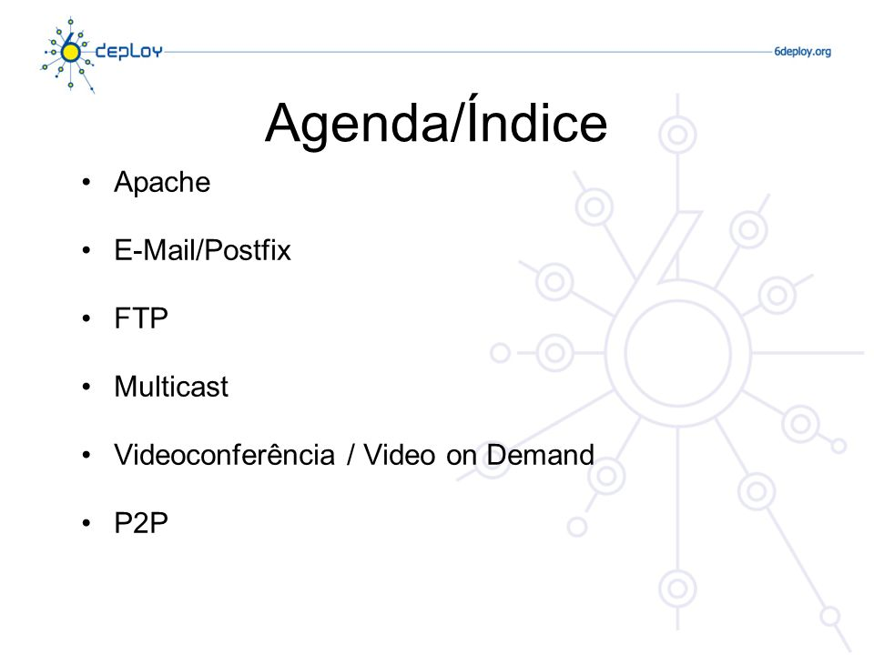 Agenda/Índice Apache E-Mail/Postfix FTP Multicast Videoconferência / Video on Demand P2P