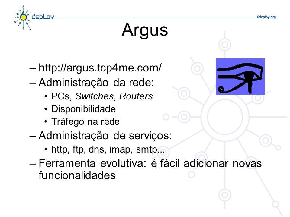 Argus –http://argus.tcp4me.com/ –Administração da rede: PCs, Switches, Routers Disponibilidade Tráfego na rede –Administração de serviços: http, ftp, dns, imap, smtp...