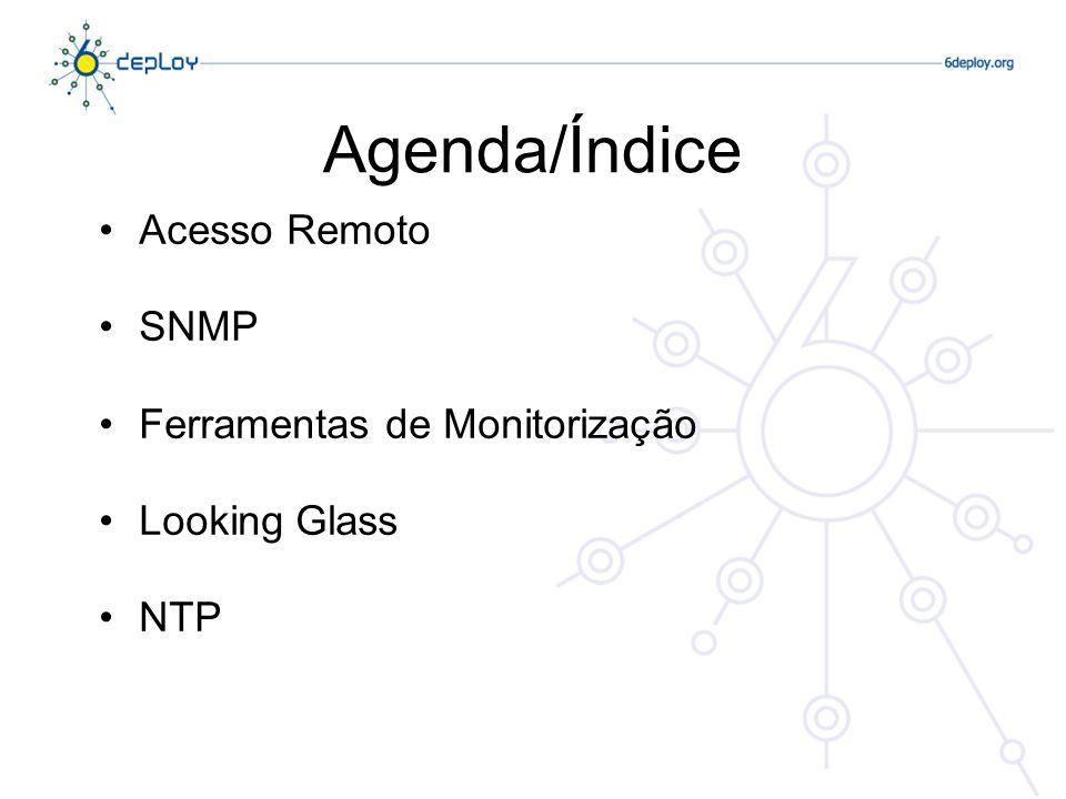 Agenda/Índice Acesso Remoto SNMP Ferramentas de Monitorização Looking Glass NTP
