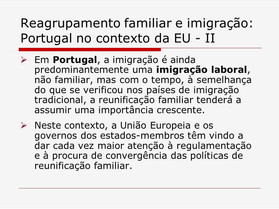 Reagrupamento familiar e imigração: Portugal no contexto da EU - II Em Portugal, a imigração é ainda predominantemente uma imigração laboral, não fami