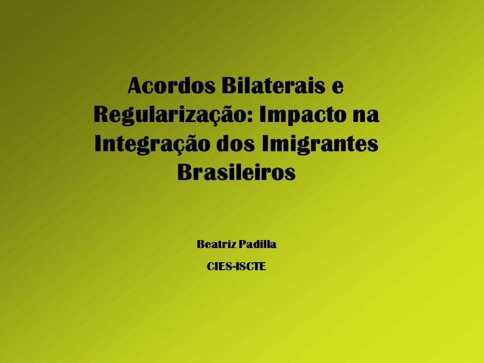 Acordos Bilaterais e Regularização: Impacto na Integração dos Imigrantes Brasileiros Beatriz Padilla CIES-ISCTE