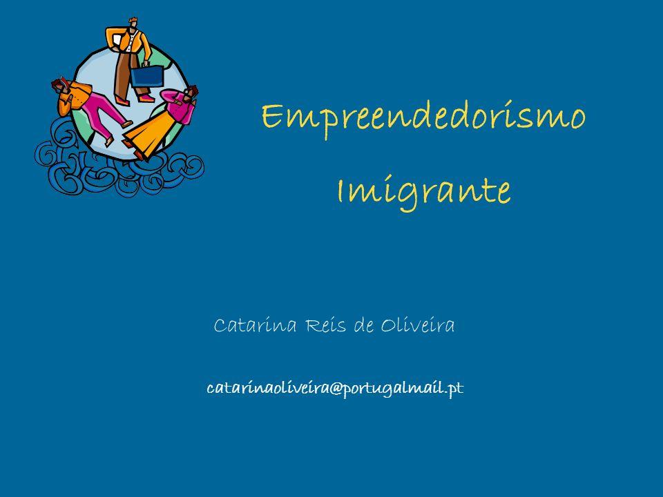 Empreendedorismo Imigrante Catarina Reis de Oliveira catarinaoliveira@portugalmail.pt