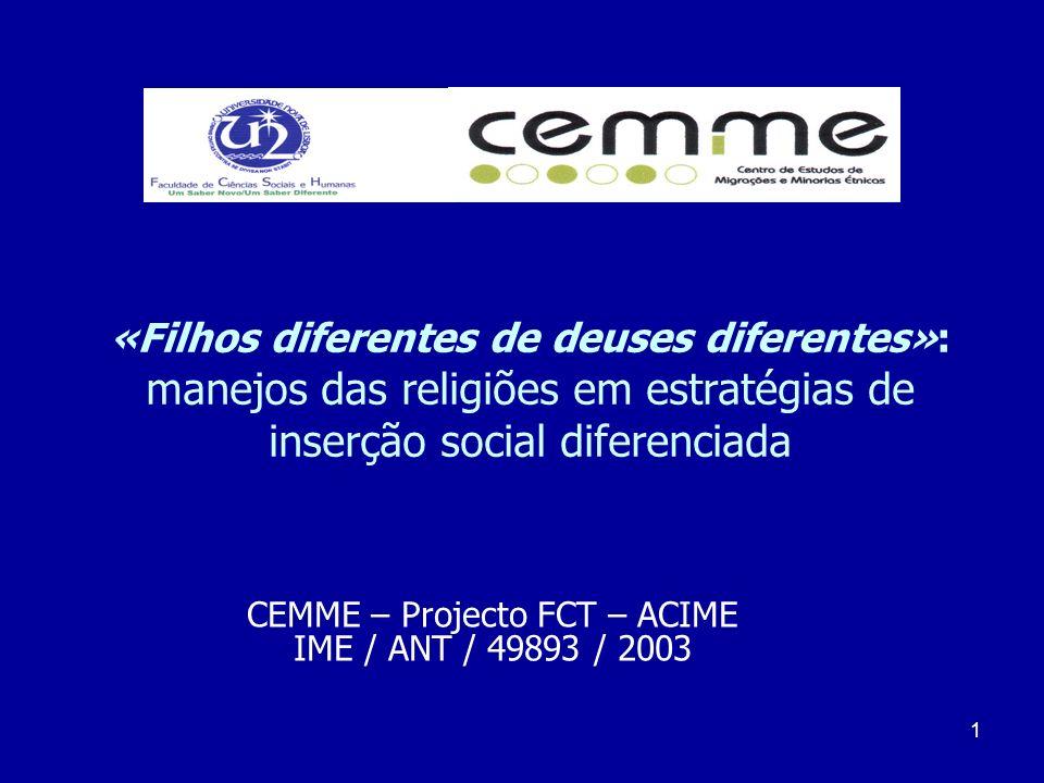 1 «Filhos diferentes de deuses diferentes»: manejos das religiões em estratégias de inserção social diferenciada CEMME – Projecto FCT – ACIME IME / AN