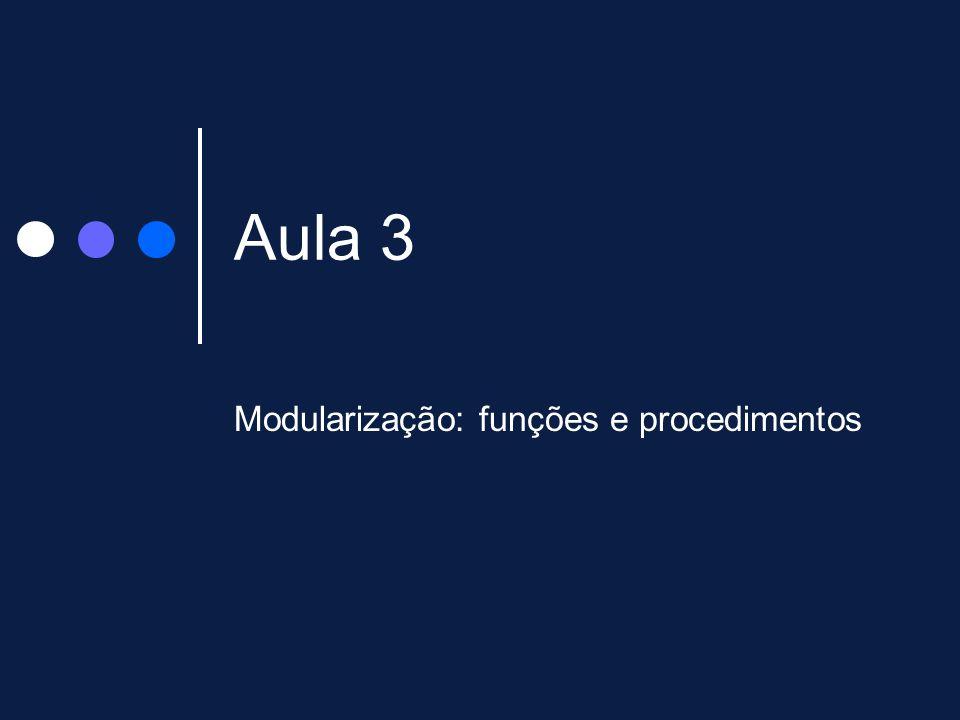 Aula 3 Modularização: funções e procedimentos