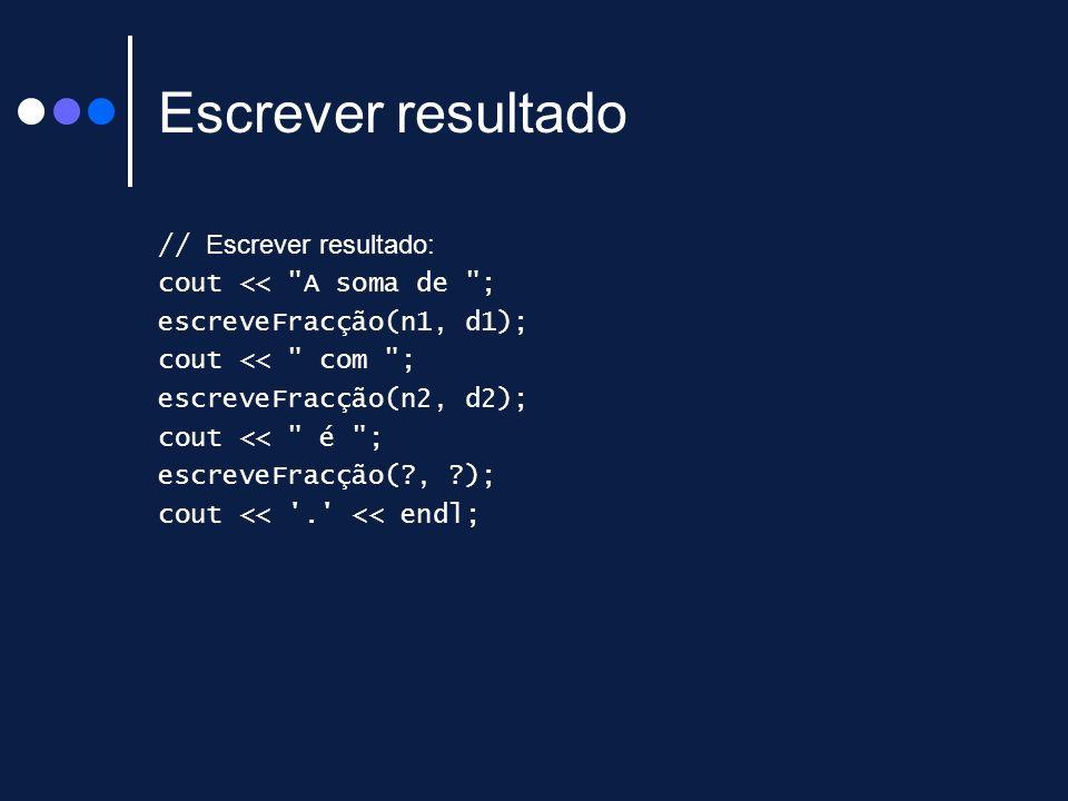 Escrever resultado // Escrever resultado: cout <<