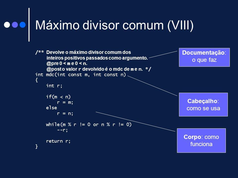Máximo divisor comum (VIII) /** Devolve o máximo divisor comum dos inteiros positivos passados como argumento. @pre 0 < m e 0 < n. @post o valor r dev