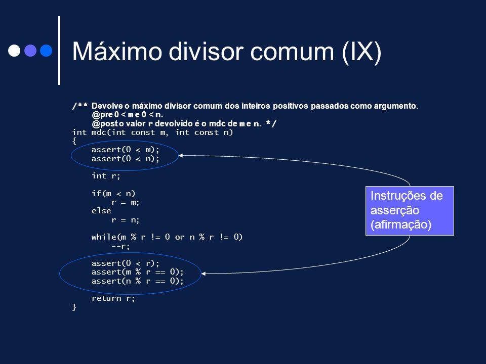 Máximo divisor comum (IX) /** Devolve o máximo divisor comum dos inteiros positivos passados como argumento. @pre 0 < m e 0 < n. @post o valor r devol