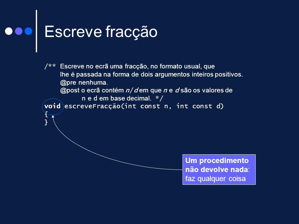 Escreve fracção /** Escreve no ecrã uma fracção, no formato usual, que lhe é passada na forma de dois argumentos inteiros positivos. @pre nenhuma. @po