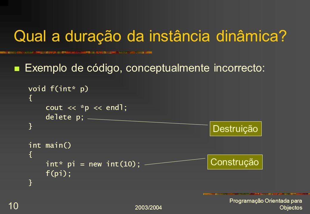 2003/2004 Programação Orientada para Objectos 10 Qual a duração da instância dinâmica.