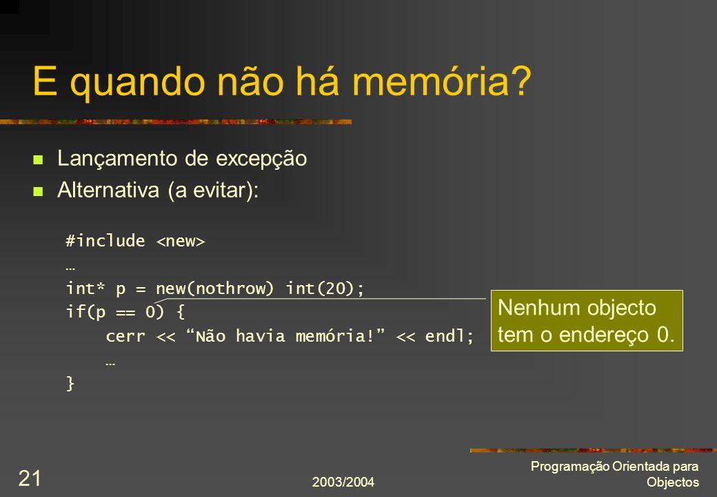 2003/2004 Programação Orientada para Objectos 21 E quando não há memória.