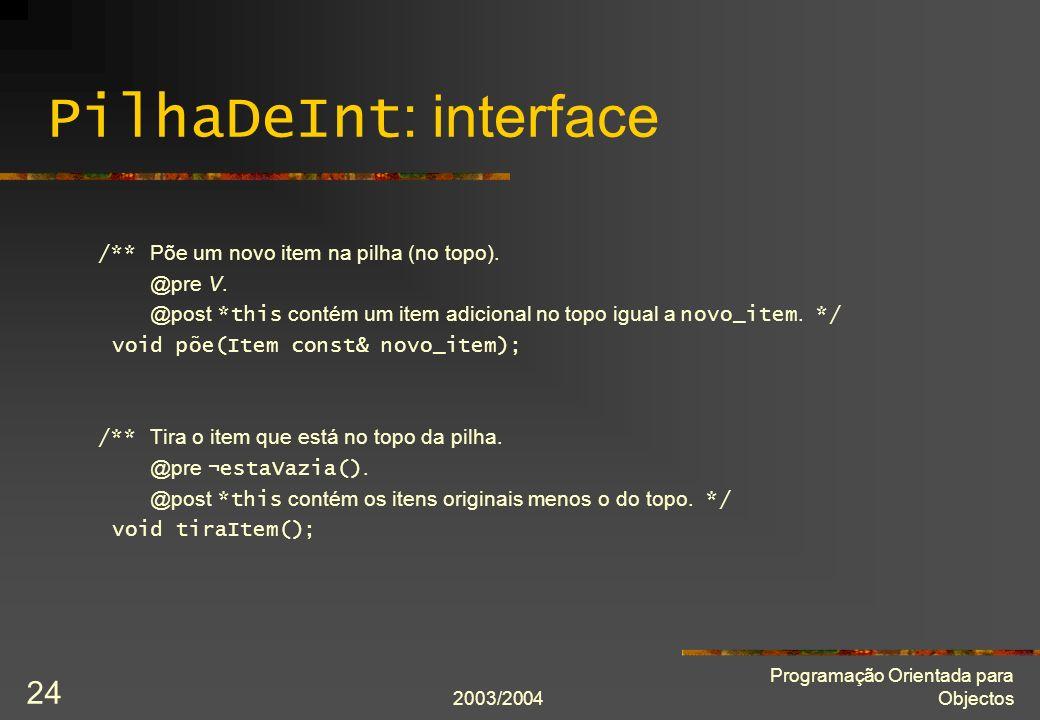 2003/2004 Programação Orientada para Objectos 24 PilhaDeInt : interface /** Põe um novo item na pilha (no topo).