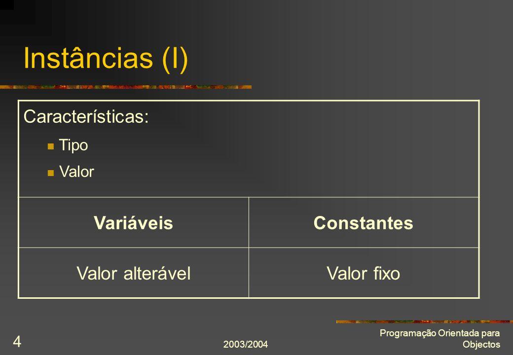 2003/2004 Programação Orientada para Objectos 4 Instâncias (I) Características: Tipo Valor VariáveisConstantes Valor alterávelValor fixo