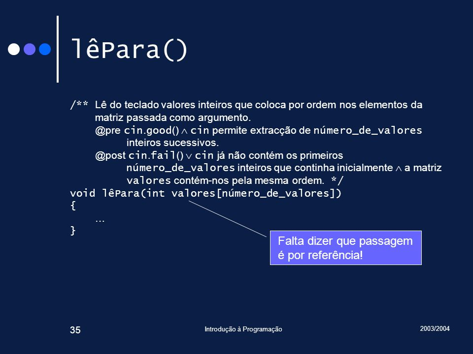 2003/2004 Introdução à Programação 35 lêPara() /** Lê do teclado valores inteiros que coloca por ordem nos elementos da matriz passada como argumento.