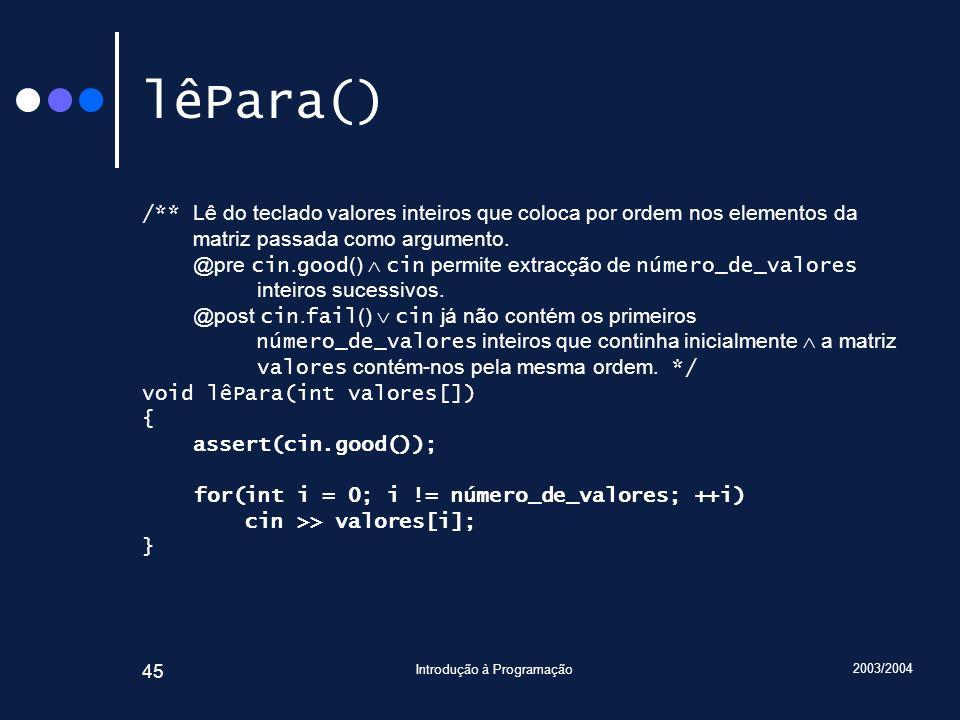 2003/2004 Introdução à Programação 45 lêPara() /** Lê do teclado valores inteiros que coloca por ordem nos elementos da matriz passada como argumento.