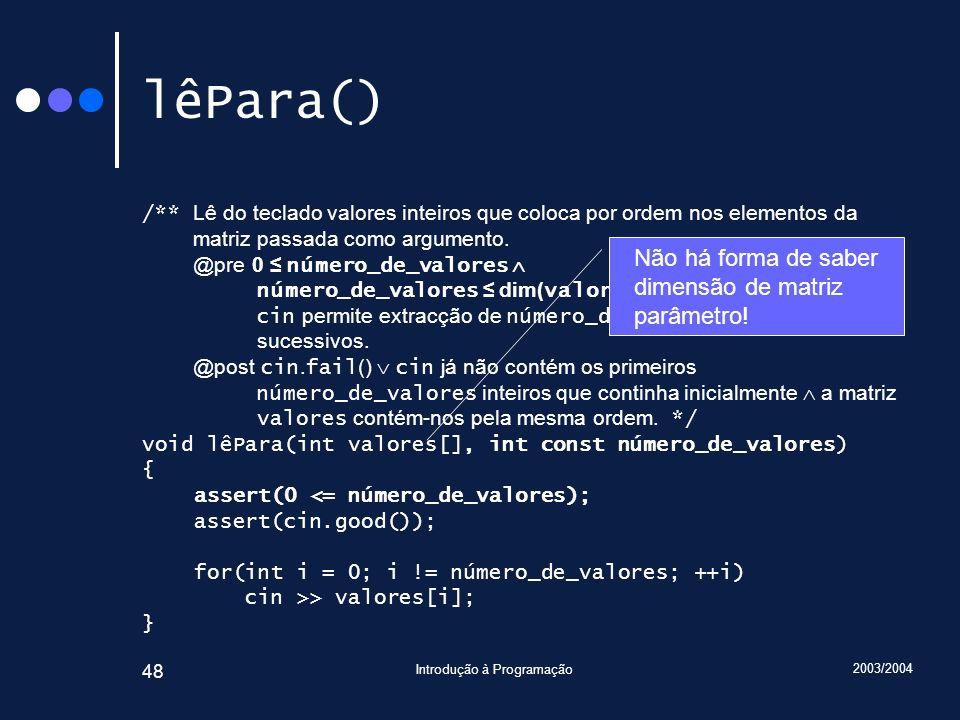 2003/2004 Introdução à Programação 48 lêPara() /** Lê do teclado valores inteiros que coloca por ordem nos elementos da matriz passada como argumento.