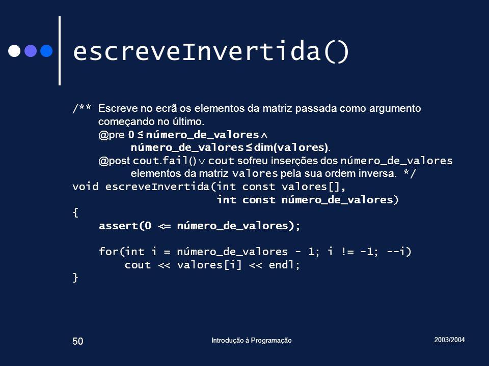 2003/2004 Introdução à Programação 50 escreveInvertida() /** Escreve no ecrã os elementos da matriz passada como argumento começando no último. @pre 0
