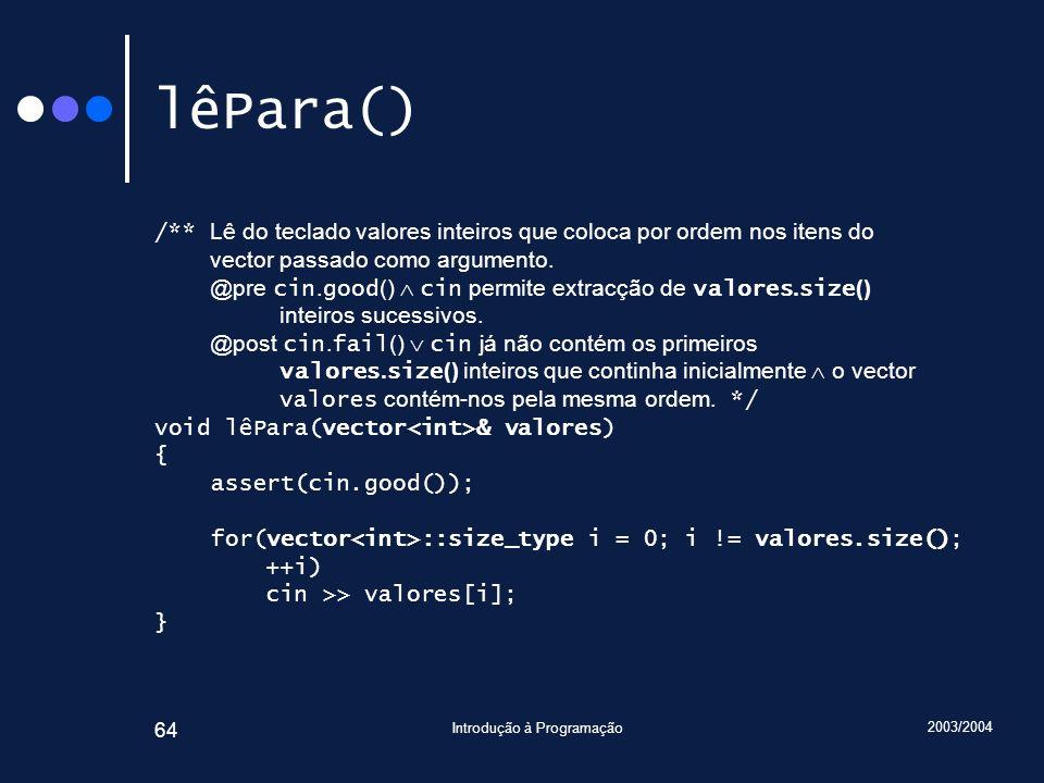 2003/2004 Introdução à Programação 64 lêPara() /** Lê do teclado valores inteiros que coloca por ordem nos itens do vector passado como argumento. @pr