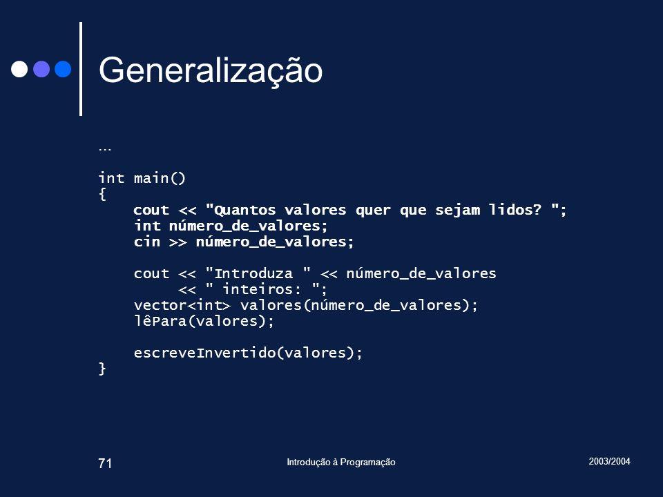2003/2004 Introdução à Programação 71 Generalização … int main() { cout <<