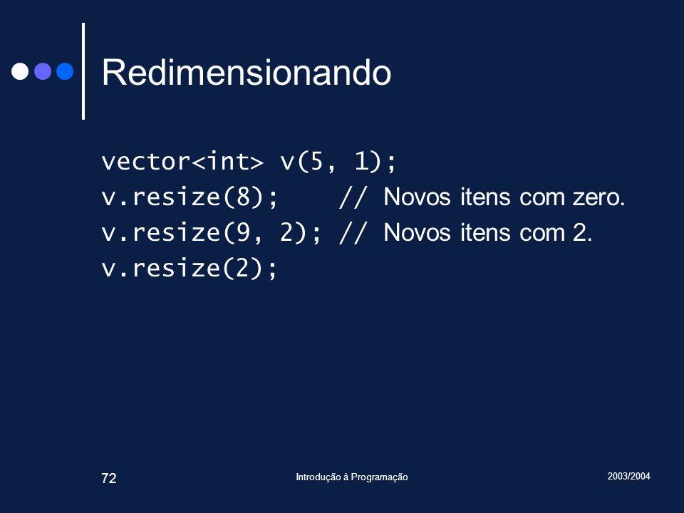 2003/2004 Introdução à Programação 72 Redimensionando vector v(5, 1); v.resize(8); // Novos itens com zero. v.resize(9, 2); // Novos itens com 2. v.re
