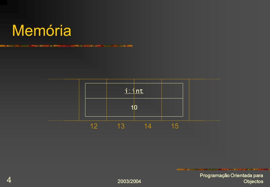 2003/2004 Programação Orientada para Objectos 15 Memória 202428323652 6 m[0]: int 20 m[1]: int 8 m[2]: int 9 m[3]: int 10 m[4]: int 24 p: int*