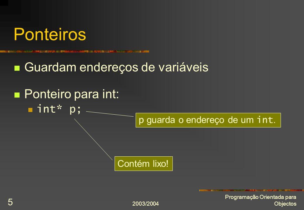 2003/2004 Programação Orientada para Objectos 26 Aula 4: Sumário Instâncias de um programa C++: Memória Unidade básica de memória Endereço Ponteiros Definição Inicialização Acesso indirecto a variáveis Símbolos * e & em declarações e expressões Relação com matrizes Relação com classes