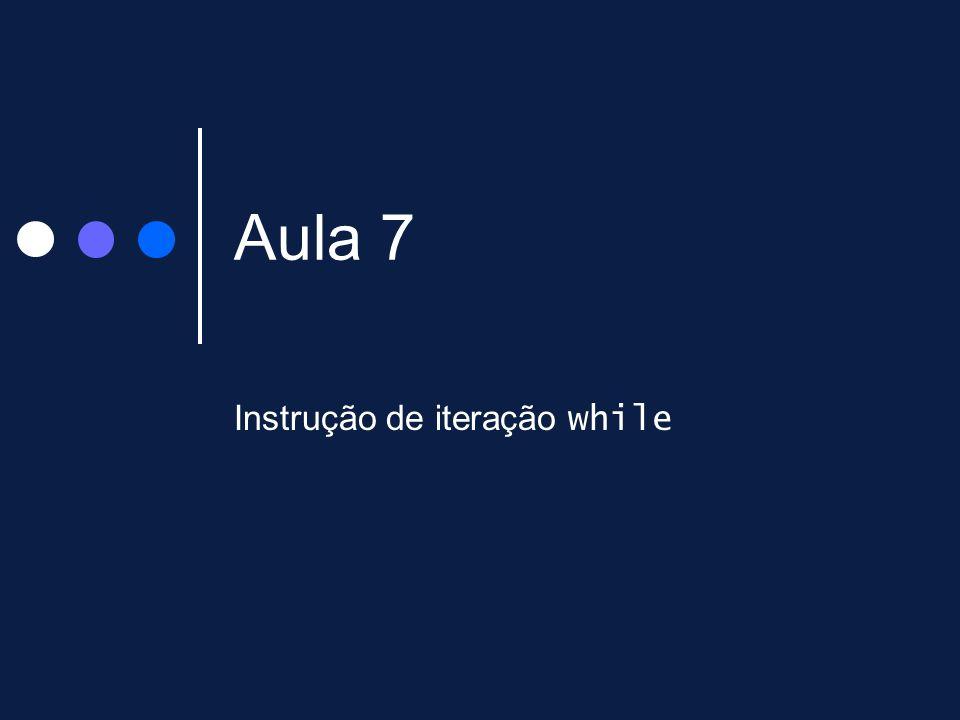 Aula 7 Instrução de iteração while