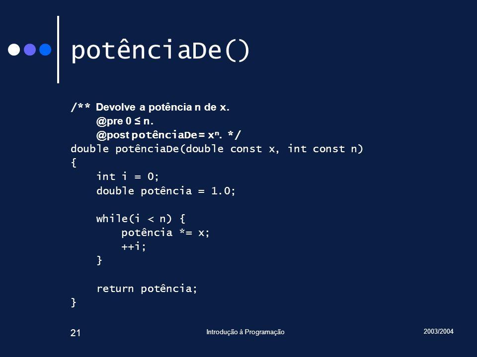 2003/2004 Introdução à Programação 21 potênciaDe() /** Devolve a potência n de x.