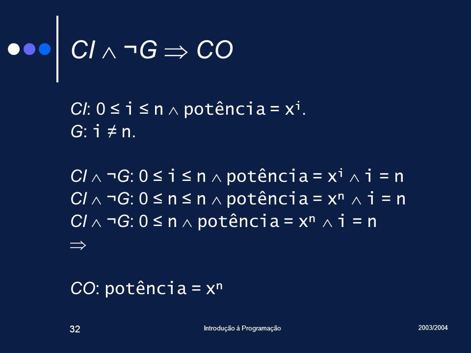 2003/2004 Introdução à Programação 32 CI ¬G CO CI: 0 i n potência = x i.