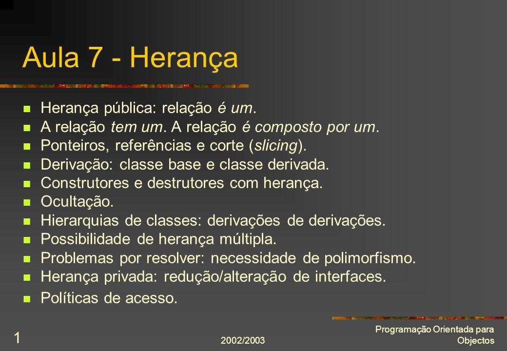 2002/2003 Programação Orientada para Objectos 1 Aula 7 - Herança Herança pública: relação é um.