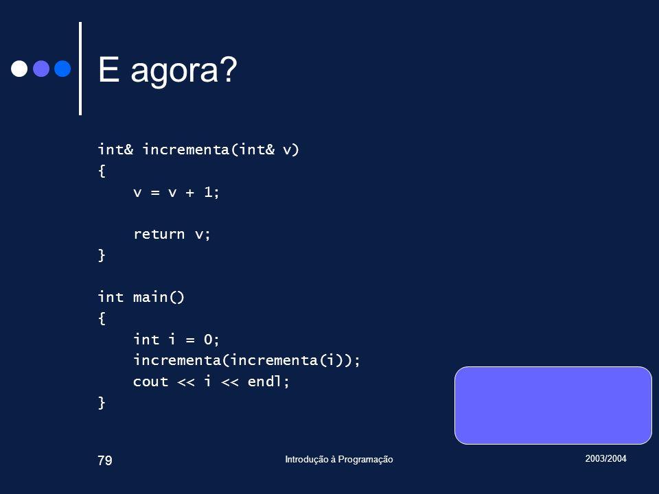 2003/2004 Introdução à Programação 79 E agora.