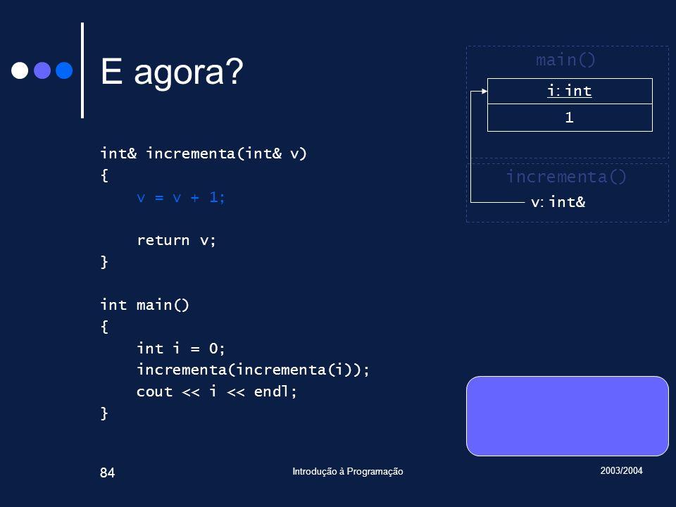 2003/2004 Introdução à Programação 84 E agora.